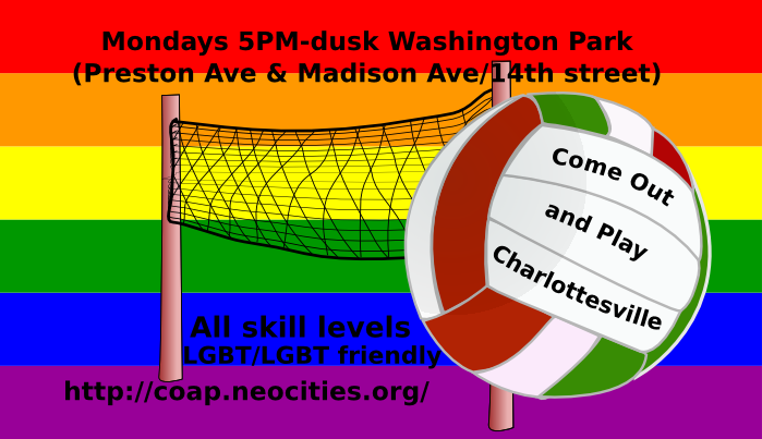Business card image: Image shows a volleyball and volleyball net superimposed on the gay pride flag with the following text superimposed: Come Out and Play Charlottesville.   Tuesdays 5:00PM-dusk Washington Park (Preston Ave & MAdison Ave/14th street).  LGBT/LGBT friendly.  All Skill Levels http://coap.neocities.org/ 2016 Season Starts May 2.  End image